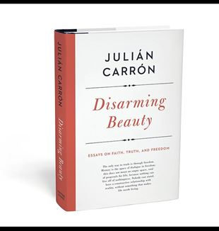 Disarming Beauty: Essays on Faith, Truth and Freedom