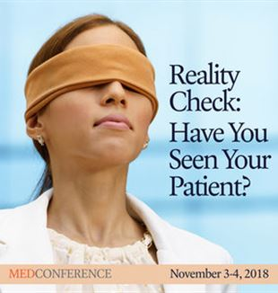 """Reality Check: Have You Seen Your Patient?"" Courtesy of the MedConference"